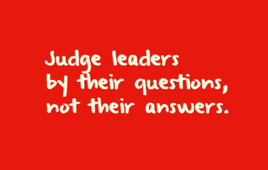 Judge Leaders by their questions, not their answers. -Kevin Crenshaw